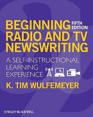 Beginning Radio and TV Newswriting By Wulfemeyer, K. Tim